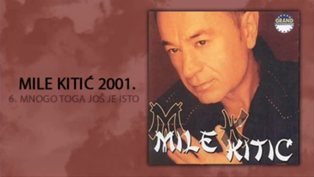 Mile Kitic - Mnogo toga jos je isto - (Audio 2001)